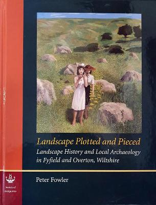 Landscape Plotted and Pieced: Landscape History and Local Archaeology in Fyfield and Overton, Wiltshire