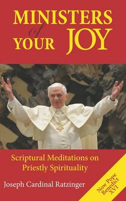Ministers of Your Joy: Scriptual Meditations on Priestly Spirituality