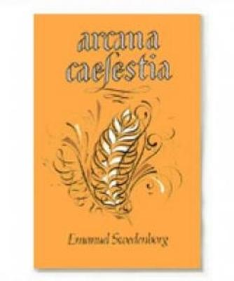 Arcana Caelestia: Principally a Revelation of the inner or spiritual meaning of Genesis and Exodus: 1983: vol. 1