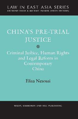 China's Pre-Trial Justice: Criminal Justice, Human Rights and Legal Reforms in Contemporary China
