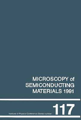Microscopy of Semiconducting Materials, 1991: Proceedings of the Institute of Physics Conference Held at Oxford University, 25-28 March 1991