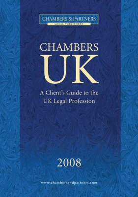 Chambers UK: A Client's Guide to the UK Legal Profession: 2008