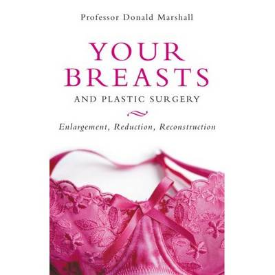 Your Breasts and Plastic Surgery: Enlargement, Reduction, Reconstruction