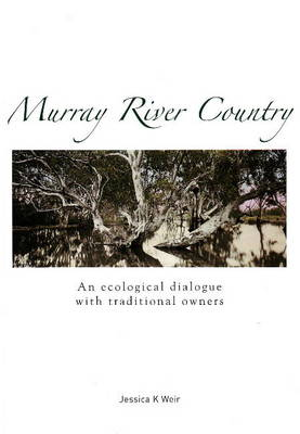 Murray River Country: An Ecological Dialogue with Traditional Owners