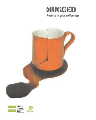 Mugged: Poverty in your coffee cup