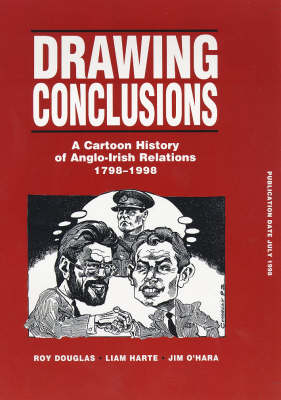 Drawing Conclusions: Cartoon History of Anglo-Irish Relations, 1798-1998