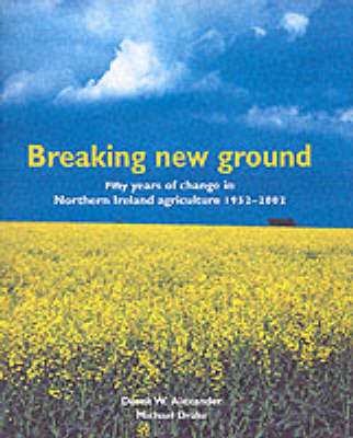 Breaking New Ground: Fifty Years of Agriculture in Northern Ireland 1950-2000