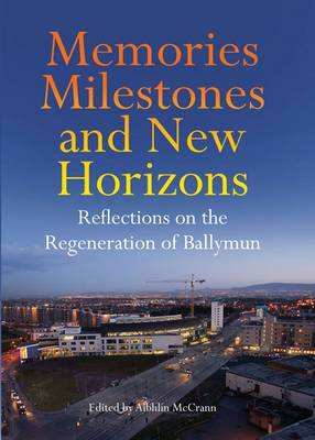 Memories, Milestones and New Horizons: Reflections on the Regeneration of Ballymun