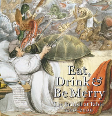 Eat, Drink and be Merry: The British at Table, 1600-2000