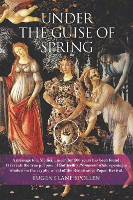 Under the Guise of Spring: The Message Hidden in Botticelli's Primavera