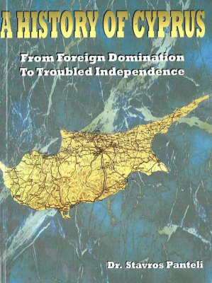 A History of Cyprus: From Foreign Domination to Troubled Independence