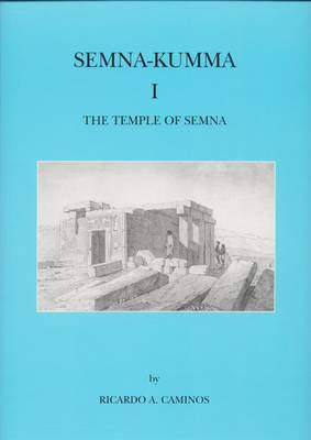 The New-Kingdom Temples of Semna and Kumma: Part 1: Priced as Two Part Set with 0-85698-097-8