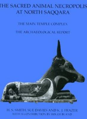 The Sacred Animal Necropolis at North Saqqara: The Main Temple Complex - The Archaeological Report