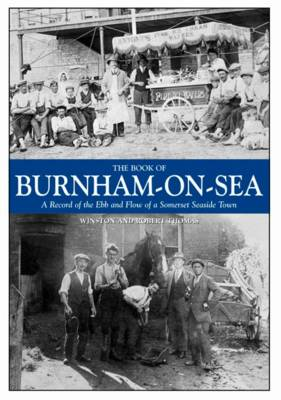 The Book of Burnham-on-Sea: A Record of the Ebb and Row of a Somerset Seaside Town