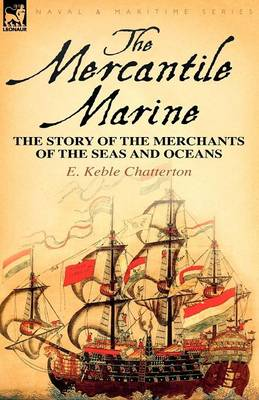 The Mercantile Marine: The Story of the Merchants of the Seas and Oceans
