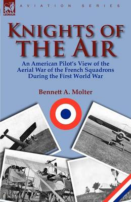 Knights of the Air: An American Pilot's View of the Aerial War of the French Squadrons During the First World War