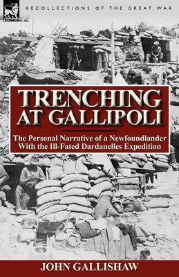 Trenching at Gallipoli: The Personal Narrative of a Newfoundlander with the Ill-Fated Dardanelles Expedition