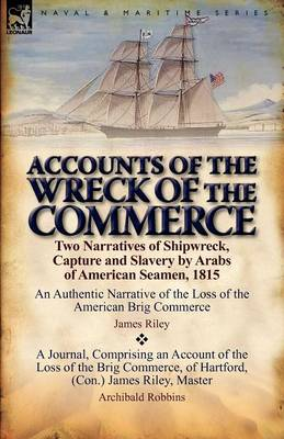 Accounts of the Wreck of the Commerce: Two Narratives of Shipwreck, Capture and Slavery by Arabs of American Seamen, 1815