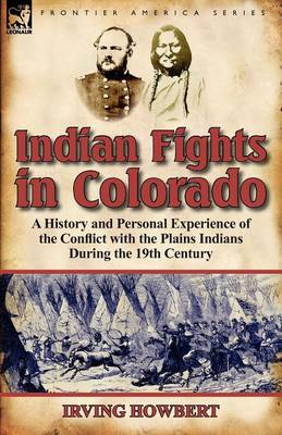 Indian Fights in Colorado: A History and Personal Experience of the Conflict with the Plains Indians During the 19th Century