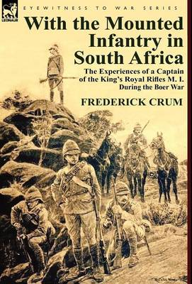 With the Mounted Infantry in South Africa: The Experiences of a Captain of the King's Royal Rifles M. I. During the Boer War