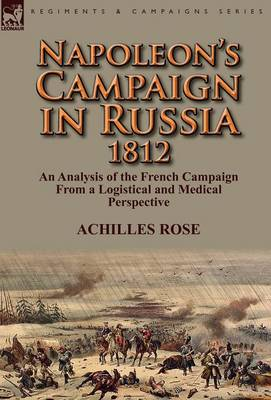 Napoleon's Campaign in Russia 1812: An Analysis of the French Campaign from a Logistical and Medical Perspective