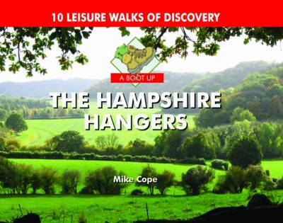 A Boot Up The Hampshire Hangers: 10 Leisure Walks of Discovery