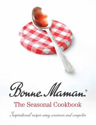 Bonne Maman: The Seasonal Cookbook
