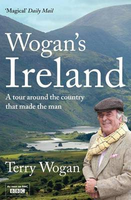 Wogan's Ireland: A Tour Around the Country that Made the Man