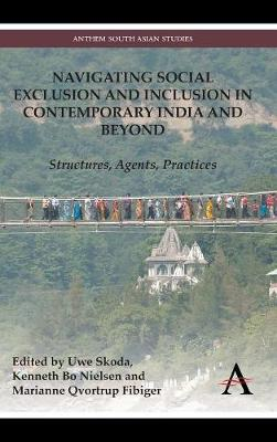 Navigating Social Exclusion and Inclusion in Contemporary India and Beyond: Structures, Agents, Practices