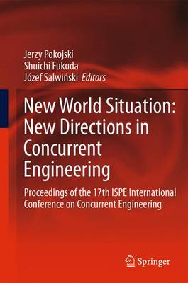New World Situation: New Directions in Concurrent Engineering: Proceedings of the 17th ISPE International Conference on Concurrent Engineering