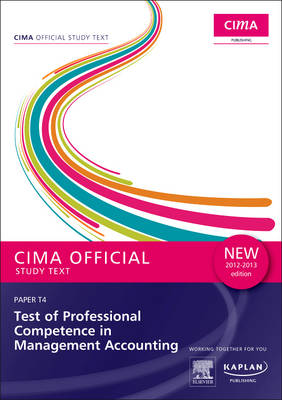 CIMA Official Study Text Test of Professional Competence in Management Accounting: 2012-2013: Paper T4 (part B - case study examination)