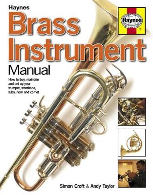 Brass Instrument Manual: How to buy, maintain and set up your trumpet, trombone, tuba, horn and cornet