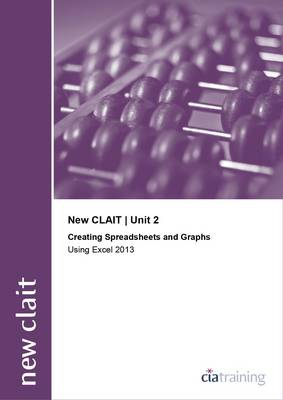New CLAIT 2006 Unit 2 Creating Spreadsheets and Graphs Using Excel 2013