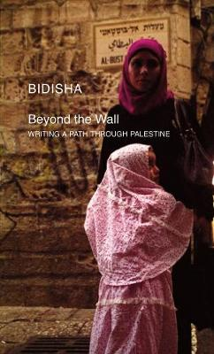 Beyond the Wall: Writing a Path Through Palestine