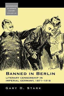 Banned in Berlin: Literary Censorship in Imperial Germany, 1871-1918