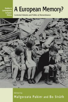 A European Memory?: Contested Histories and Politics of Remembrance