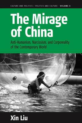 The Mirage of China: Anti-Humanism, Narcissism, and Corporeality of the Contemporary World