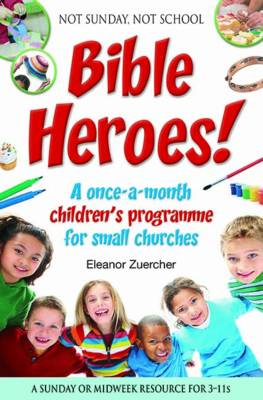 Not Sunday, Not School Bible Heroes!: A Once-a-month Children's Programme for Small Churches