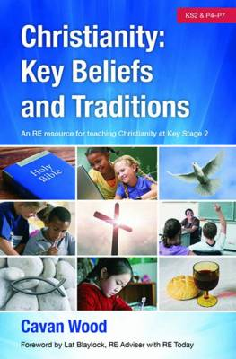 Christianity Key Beliefs and Traditions: An RE Resource for Teaching Christianity at Key Stage 2