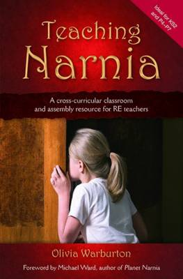 Teaching Narnia: A Cross-curricular Classroom and Assembly Resource for RE Teachers