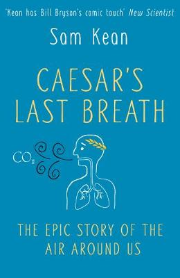 Caesar's Last Breath - the Epic Story of the Air we Breathe