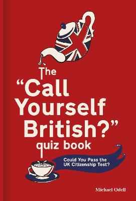 The `Call Yourself British?' Quiz Book: Could You Pass the UK Citizenship Test?