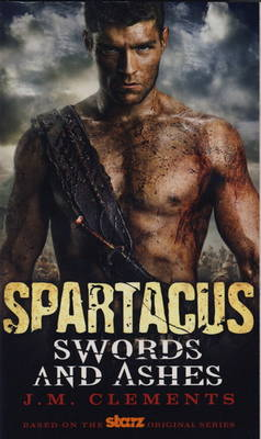 Spartacus: Spartacus - Swords and Ashes Swords and Ashes