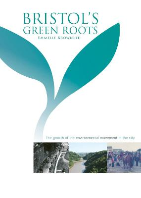 Bristol's Green Roots: The growth of the environment movement in the city