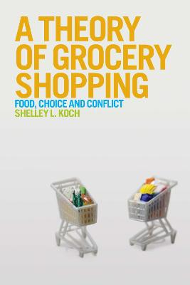 A Theory of Grocery Shopping: Food, Choice and Conflict