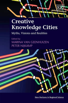 Creative Knowledge Cities: Myths, Visions and Realities