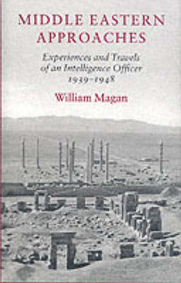 Middle Eastern Approaches: Experiences and Travels of an Intelligence Officer, 1939-1948