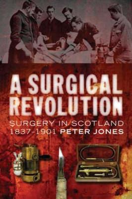 A Surgical Revolution: Surgery in Scotland, 1837-1901