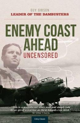 Enemy Coast Ahead Uncensored: The Real Guy Gibson