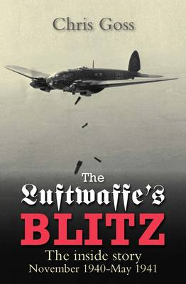 The Luftwaffe's Blitz: The Inside Story November 1940-May 1941